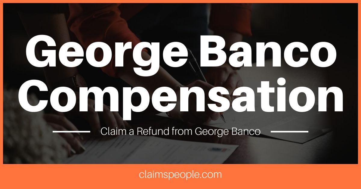 George Banco Refund Compensation Claims